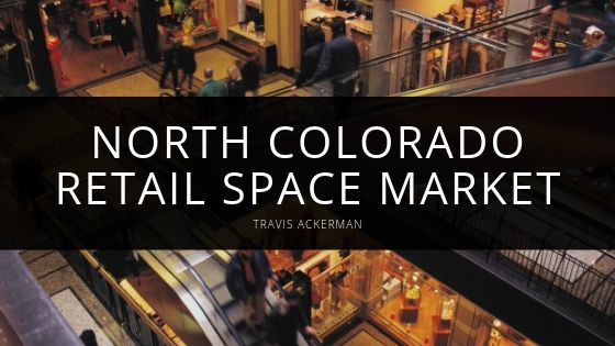 Travis Ackerman - North Colorado Retail Space Market